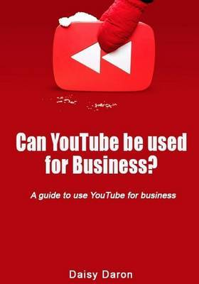 Can Youtube Be Used for Business?: A Guide to Use Youtube for Business