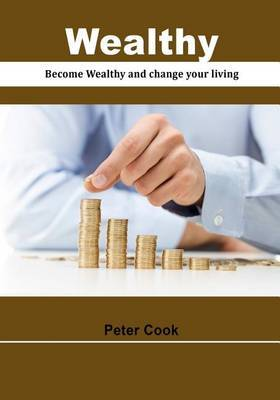 Wealthy: Become Wealthy and Change Your Living