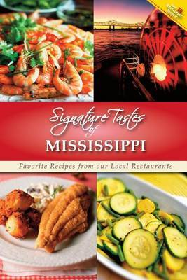 Signature Tastes of Mississippi: Favorite Recipes from Our Local Restaurants