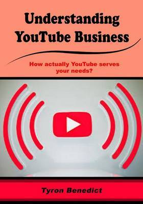 Understanding Youtube Business: How Actually Youtube Serves Your Needs?
