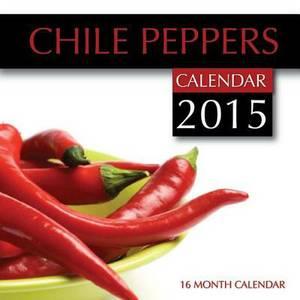 Chile Peppers Calendar 2015: 16 Month Calendar