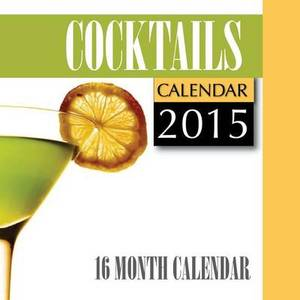 Cocktails Calendar 2015: 16 Month Calendar