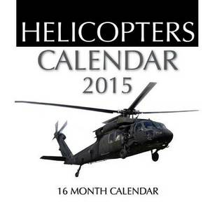 Helicopters Calendar 2015: 16 Month Calendar