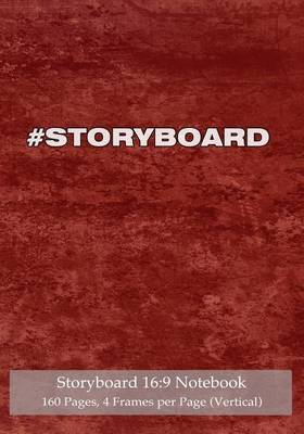 Storyboard 16: 9 Notebook 160 Pages 4 Frames Per Page (Vertical): Ideal Journal to Sketch and Visualize Scenes, 7x10 Notebook, Red Grunge Cover, 160 Pages with 4 Storyboard Frames Per Page