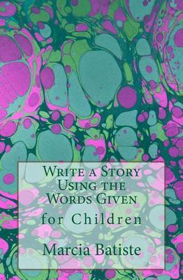 Write a Story Using the Words Given: For Children