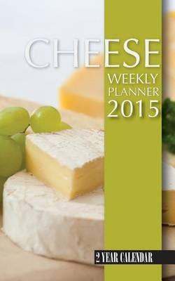 Cheese Weekly Planner 2015: 2 Year Calendar