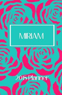 2015 Planner: Miriam Personalized Name 2015 Planner
