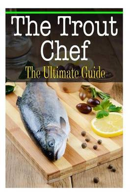 The Trout Chef: The Ultimate Guide
