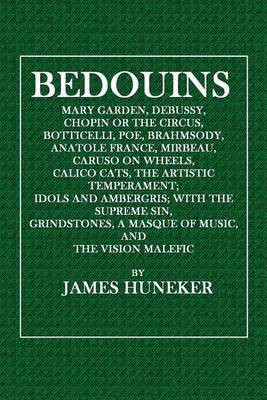Bedouins: Mary Garden, Debussy, Chopin or the Circus, Botticelli, Poe, Brahmsody, Anatole France, Mirbeau, Caruso on Wheels, Calico Cats, the Artistic Temperament; Idols and Ambergris; With the Supreme Sin, Grindstones, a Masque O Music, and the Vision Ma