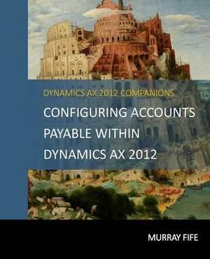 Configuring Accounts Payable Within Dynamics Ax 2012