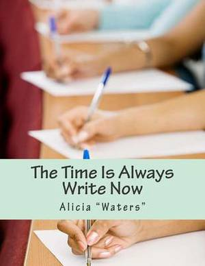The Time Is Always Write Now: Creative Writing Space Workbook