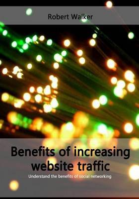 Benefits of Increasing Website Traffic: Understand the Benefits of Social Networking