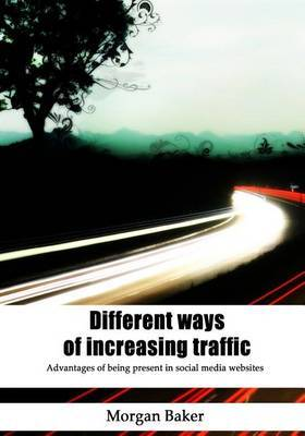 Different Ways of Increasing Traffic: Advantages of Being Present in Social Media Websites