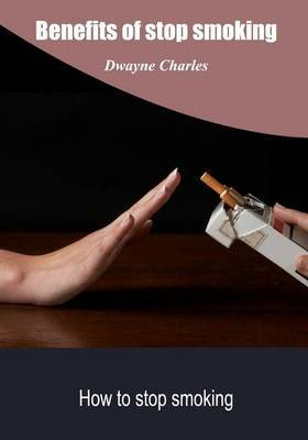 Benefits of Stop Smoking: How to Stop Smoking
