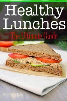 Healthy Lunches: The Ultimate Guide