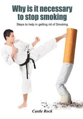 Why Is It Necessary to Stop Smoking: Steps to Help in Getting Rid of Smoking