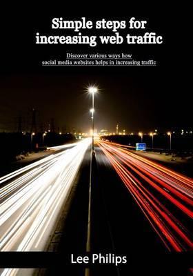 Simple Steps for Increasing Web Traffic: Discover Various Ways How Social Media Websites Helps in Increasing Traffic
