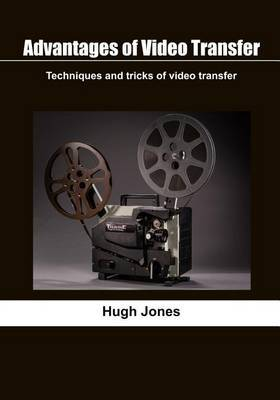Advantages of Video Transfer: Techniques and Tricks of Video Transfer
