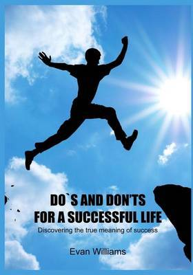 DOS and Don'ts for a Successful Life: Discovering the True Meaning of Success