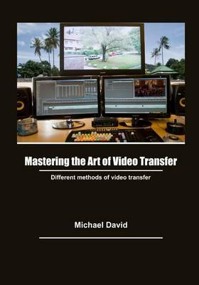 Mastering the Art of Video Transfer: Different Methods of Video Transfer