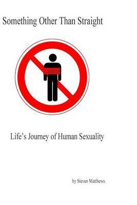 Something Other Than Straight: Life's Journey of Human Sexuality