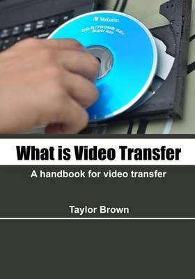 What Is Video Transfer: A Handbook for Video Transfer