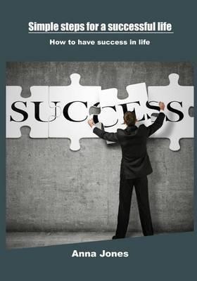 Simple Steps for a Successful Life: How to Have Success in Life