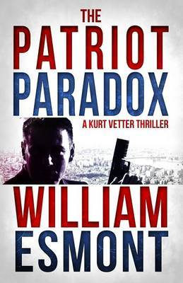 The Patriot Paradox: A Kurt Vetter International Spy Thiller