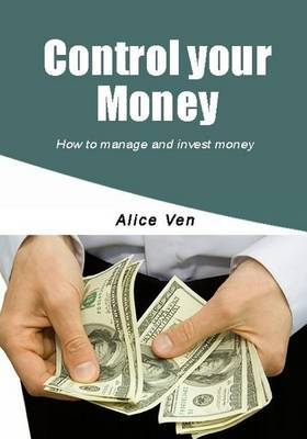 Control Your Money: How to Manage and Invest Money