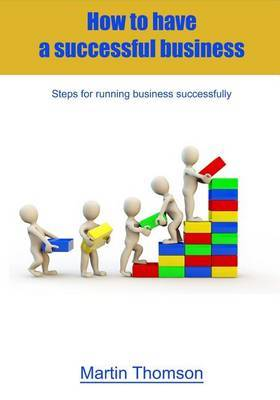 How to Have a Successful Business: Steps for Running Business Successfully