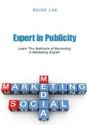 Expert in Publicity: Learn the Methods of Becoming a Marketing Expert