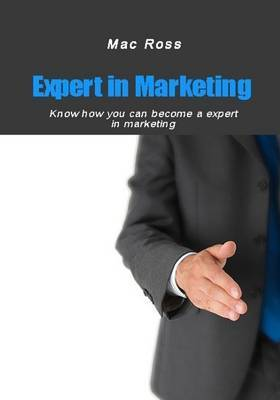 Expert in Marketing: Know How You Can Become a Expert in Marketing