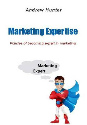 Marketing Expertise: Policies of Becoming Expert in Marketing