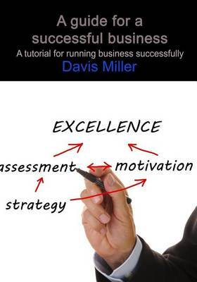 A Guide for a Successful Business: A Tutorial for Running Business Successfully