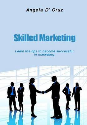 Skilled Marketing: Learn the Tips to Become Successful in Marketing