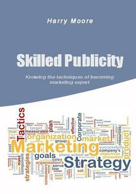 Skilled Publicity: Knowing the Techniques of Becoming Marketing Expert