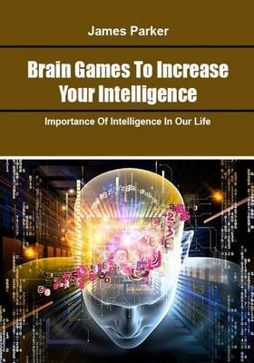 Brain Games to Increase Your Intelligence: Importance of Intelligence in Our Life