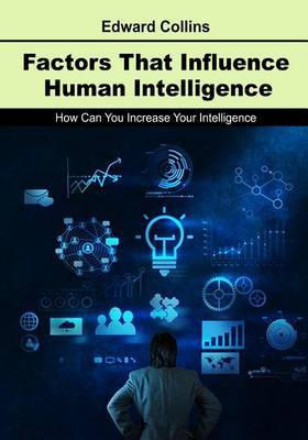 Factors That Influence Human Intelligence: How Can You Increase Your Intelligence