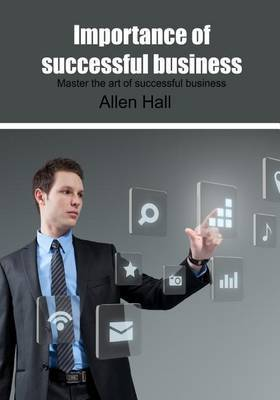 Importance of Successful Business: Master the Art of Successful Business