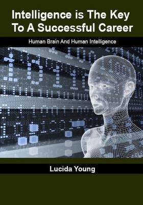 Intelligence Is the Key to a Successful Career: Human Brain and Human Intelligence