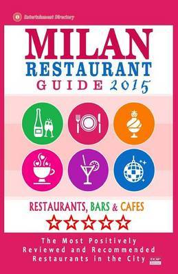 Milan Restaurant Guide 2015: Best Rated Restaurants in Milan, Italy - 500 Restaurants, Bars and Cafes Recommended for Visitors, 2015.
