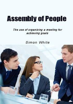 Assembly of People: The Use of Organizing a Meeting for Achieving Goals