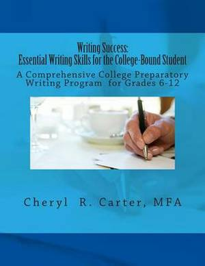 Writing Success: Essential Writing Skills for the College-Bound Student: A Comprehensive College Preparatory Writing Program Grades 6-12