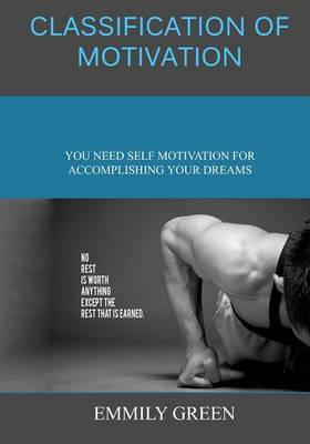 Classification of Motivation: You Need Self Motivation for Accomplishing Your Dreams