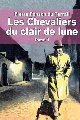 Les Chevaliers Du Clair de Lune: Tome 1