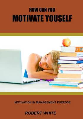How Can You Motivate Youself: Motivation in Management Purpose