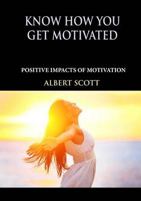 Know How You Get Motivated: Positive Impacts of Motivation