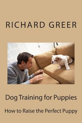 Dog Training for Puppes: How to Raise the Perfect Puppy