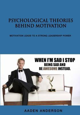 Psychological Theories Behind Motivation: Motivation Leads to a Strong Leadership Power