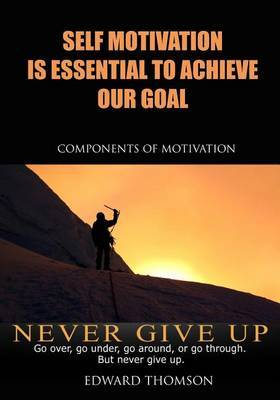 Self Motivation Is Essential to Achieve Our Goal: Components of Motivation